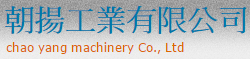 CHAO YANG MACHINERY CO., LTD.